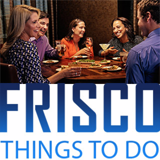 FRISCO - Things to Do